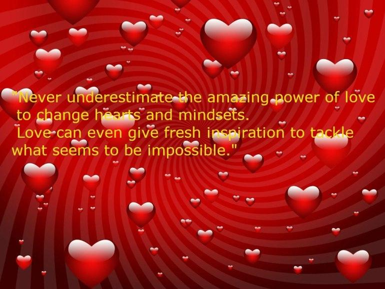 Unterschätze niemals die wundersame Kraft der Liebe, um Herzen und Gedanken zu verändern. Liebe kann sogar frische Inspiration geben, um das voranzubringen, was unmöglich erscheint.